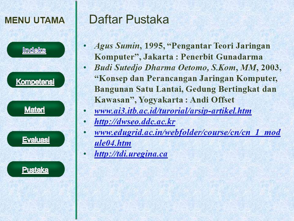 "MENU UTAMA Daftar Pustaka Agus Sumin, 1995, ""Pengantar Teori Jaringan Komputer"", Jakarta : Penerbit Gunadarma Budi Sutedjo Dharma Oetomo, S.Kom, MM, 2"