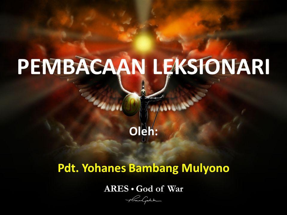 PEMBACAAN LEKSIONARI Oleh: Pdt. Yohanes Bambang Mulyono