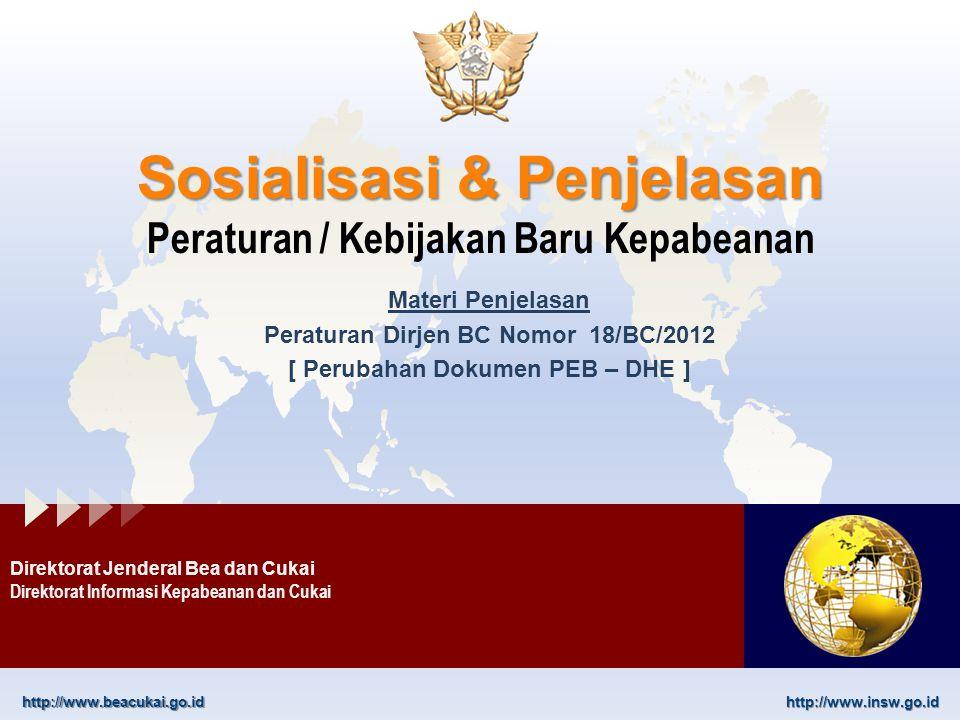 http://www.beacukai.go.idhttp://www.insw.go.id Sosialisasi & Penjelasan Sosialisasi & Penjelasan Peraturan / Kebijakan Baru Kepabeanan Direktorat Jend