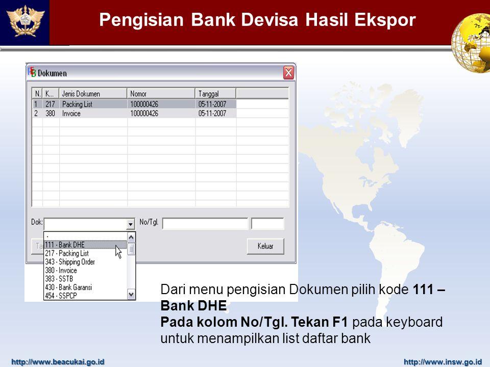 http://www.beacukai.go.idhttp://www.insw.go.id Pengisian Bank Devisa Hasil Ekspor Dari menu pengisian Dokumen pilih kode 111 – Bank DHE Pada kolom No/