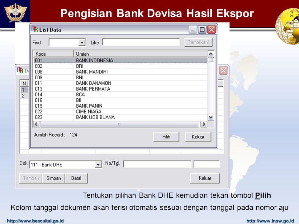 http://www.beacukai.go.idhttp://www.insw.go.id Pengisian Bank Devisa Hasil Ekspor Tentukan pilihan Bank DHE kemudian tekan tombol Pilih Kolom tanggal