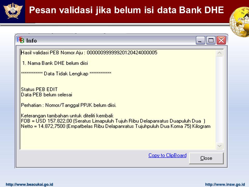 http://www.beacukai.go.idhttp://www.insw.go.id Pesan validasi jika belum isi data Bank DHE