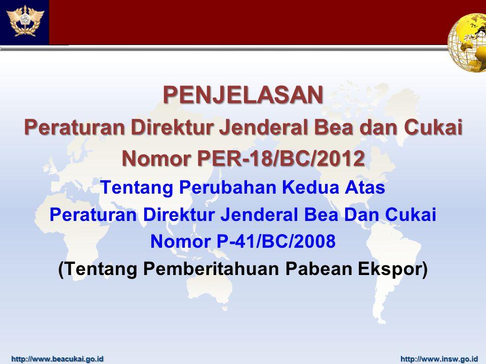 http://www.beacukai.go.idhttp://www.insw.go.id PENJELASAN Peraturan Direktur Jenderal Bea dan Cukai Nomor PER-18/BC/2012 Tentang Perubahan Kedua Atas