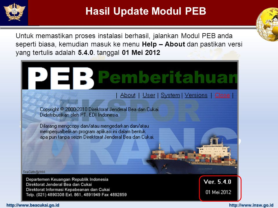 http://www.beacukai.go.idhttp://www.insw.go.id Hasil Update Modul PEB Untuk memastikan proses instalasi berhasil, jalankan Modul PEB anda seperti bias
