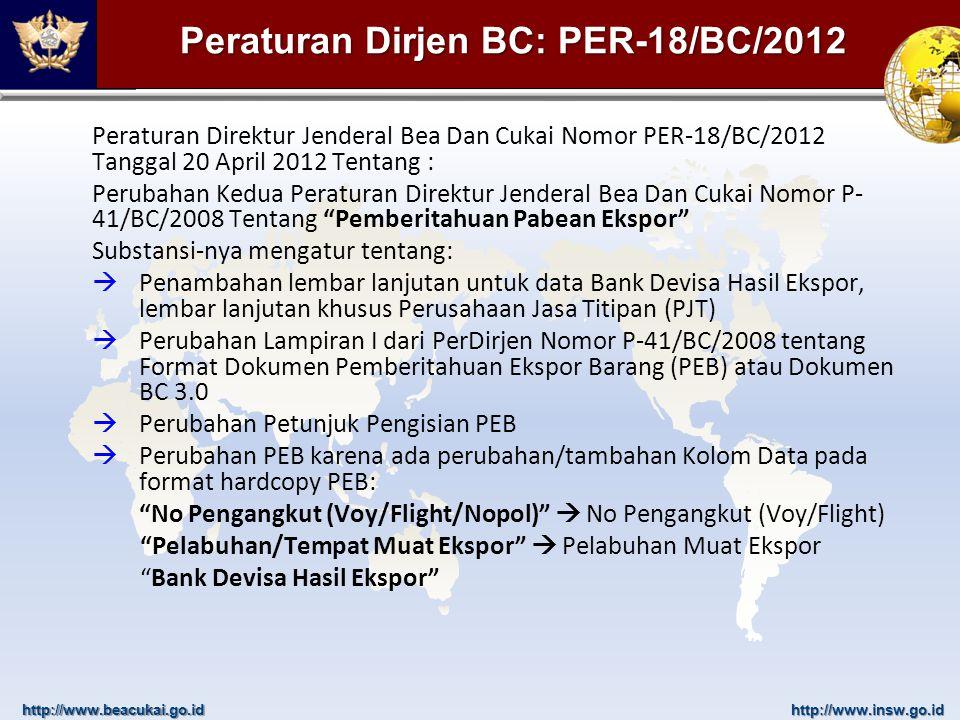 http://www.beacukai.go.idhttp://www.insw.go.id Peraturan Direktur Jenderal Bea Dan Cukai Nomor PER-18/BC/2012 Tanggal 20 April 2012 Tentang : Perubaha