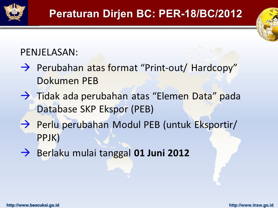 "http://www.beacukai.go.idhttp://www.insw.go.id PENJELASAN:  Perubahan atas format ""Print-out/ Hardcopy"" Dokumen PEB  Tidak ada perubahan atas ""Eleme"