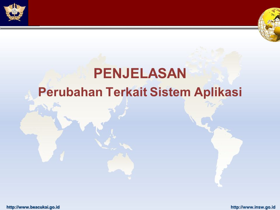 http://www.beacukai.go.idhttp://www.insw.go.id PENJELASAN Perubahan Terkait Sistem Aplikasi