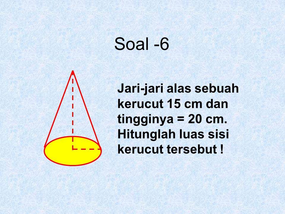 Soal -6 Jari-jari alas sebuah kerucut 15 cm dan tingginya = 20 cm. Hitunglah luas sisi kerucut tersebut !