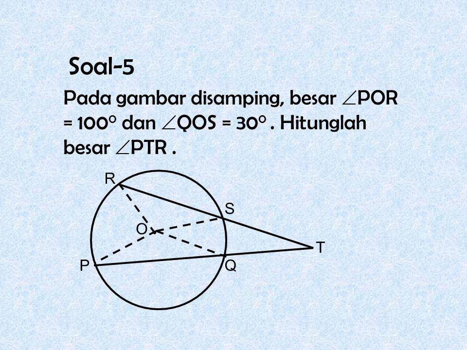Soal-5 Pada gambar disamping, besar  POR = 100 0 dan  QOS = 30 0. Hitunglah besar  PTR. PQ R S T O
