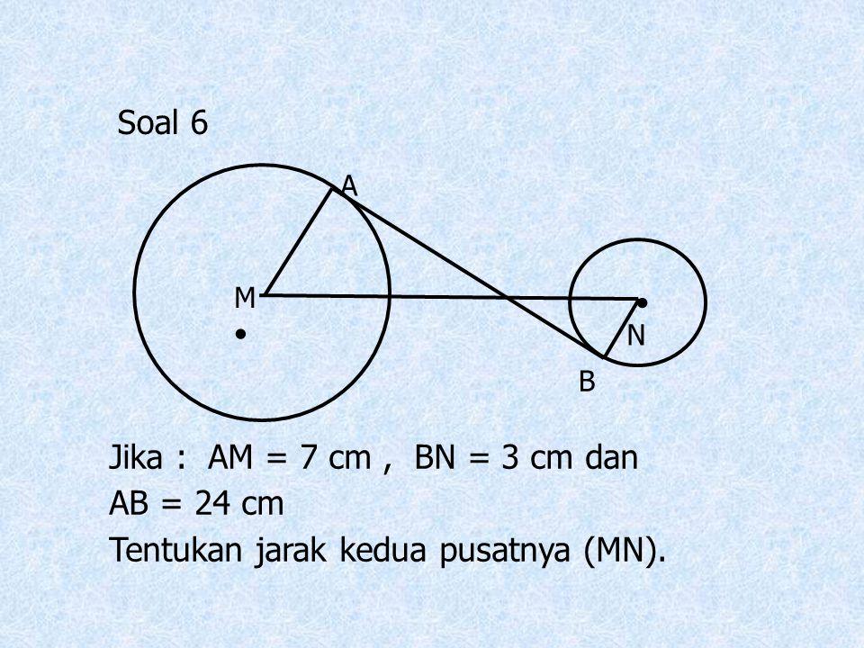 Soal 6 MM N N A B Jika : AM = 7 cm, BN = 3 cm dan AB = 24 cm Tentukan jarak kedua pusatnya (MN).