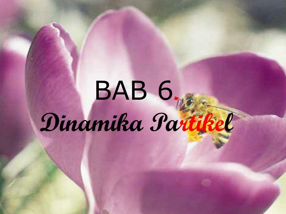 8/23/20141 BAB 6. Dinamika Partikel
