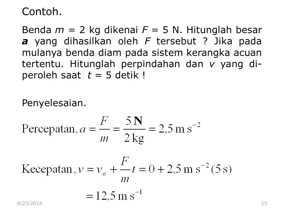 8/23/201415 Benda m = 2 kg dikenai F = 5 N. Hitunglah besar a yang dihasilkan oleh F tersebut .