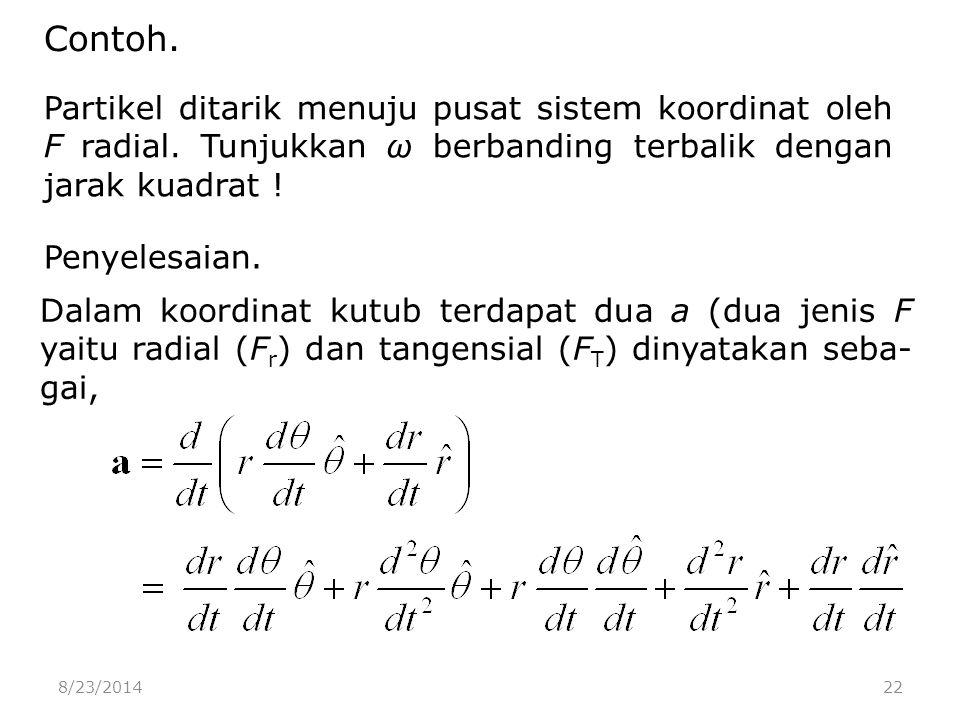 8/23/201422 Contoh. Partikel ditarik menuju pusat sistem koordinat oleh F radial.
