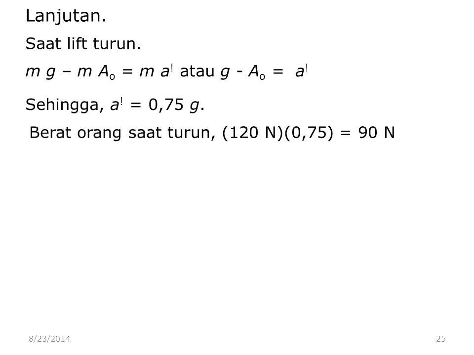 8/23/201425 m g – m A o = m a . atau g - A o = a .