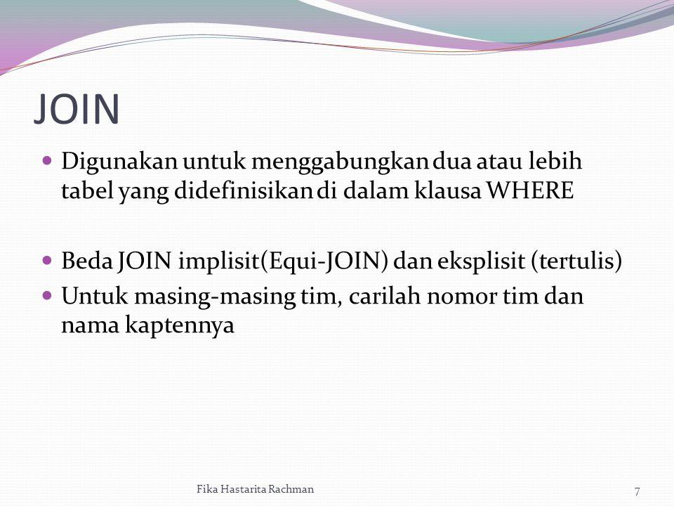JOIN Digunakan untuk menggabungkan dua atau lebih tabel yang didefinisikan di dalam klausa WHERE Beda JOIN implisit(Equi-JOIN) dan eksplisit (tertulis