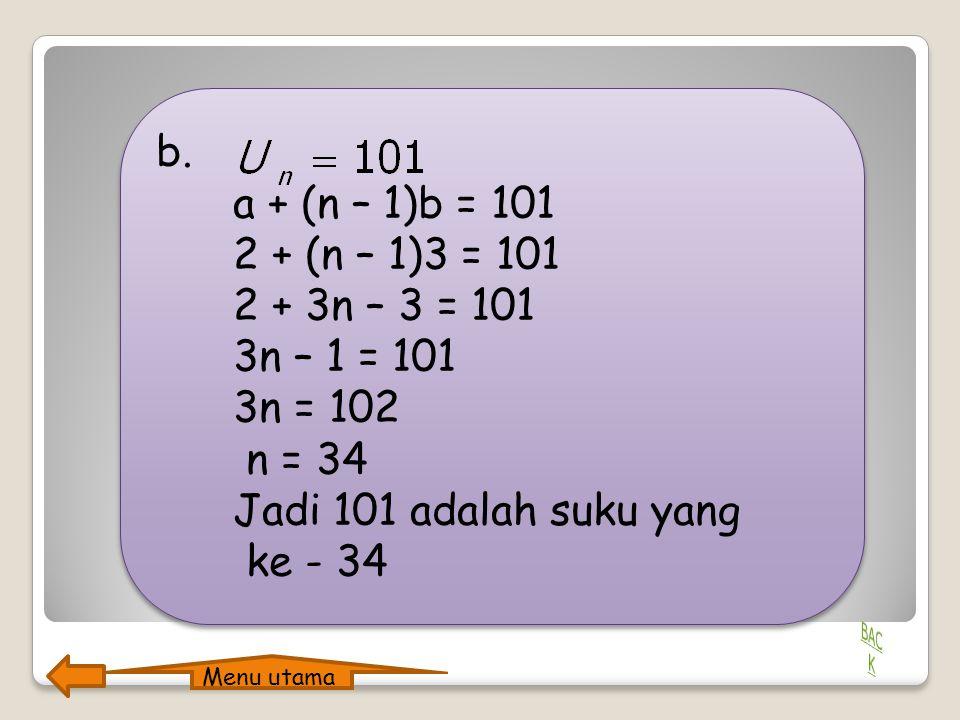 Apa ya…., jawabnya? a. a = 2 dan = 29 a + 9b = 29 2 + 9b = 29 9b = 27 b = 3 a. a = 2 dan = 29 a + 9b = 29 2 + 9b = 29 9b = 27 b = 3 Menu utama