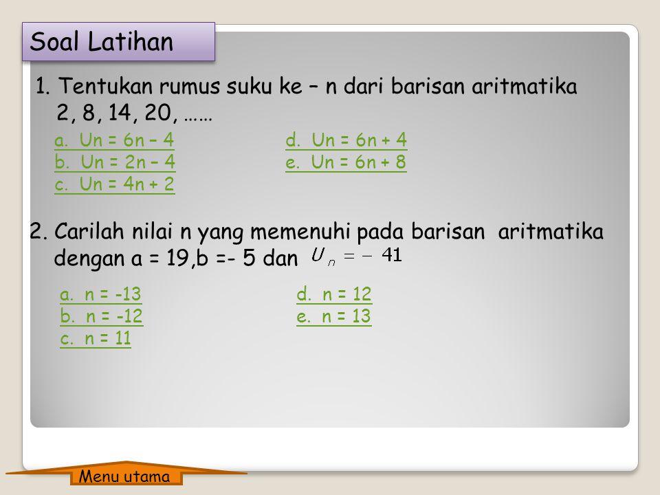 b. a + (n – 1)b = 101 2 + (n – 1)3 = 101 2 + 3n – 3 = 101 3n – 1 = 101 3n = 102 n = 34 Jadi 101 adalah suku yang ke - 34 b. a + (n – 1)b = 101 2 + (n