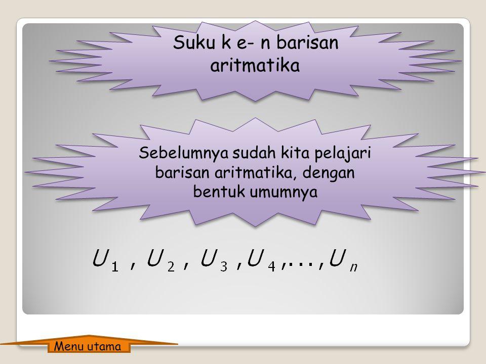 Suku k e- n barisan aritmatika Sebelumnya sudah kita pelajari barisan aritmatika, dengan bentuk umumnya Menu utama