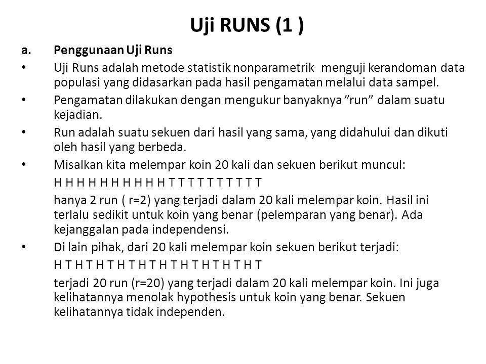 Uji RUNS (2 ) b.Contoh Penggunaan Uji Runs untuk Sampel Kecil Misalkan m adalah jumlah elemen dalam satu jenis, dan n adalah jumlah elemen dalam jenis lain dalam sekuen of N.