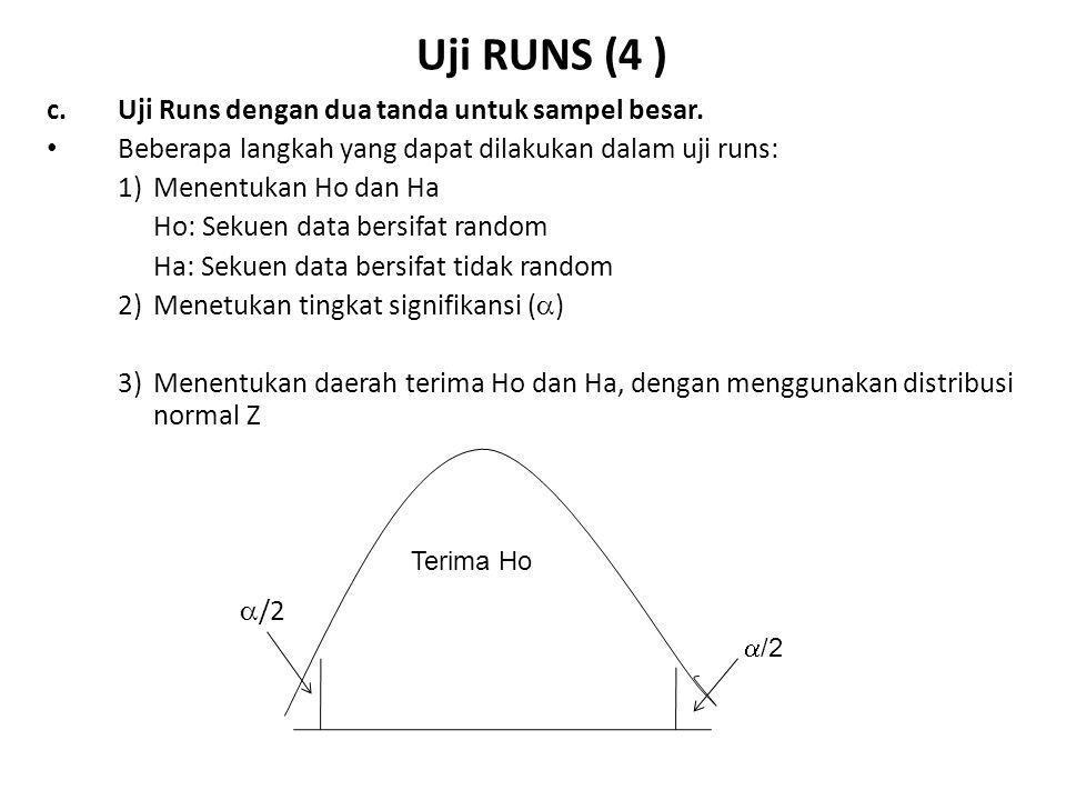 Uji RUNS (5 ) c.Uji Runs dengan dua tanda, sampel besar (Lanjutan) Beberapa langkah yang dapat dilakukan dalam runs test (lanjutan): 4)Menentukan Statistik Uji r - µ r Z uji = ---------  r r = Jumlah run pada sampel 2 mn µ r = -------------- + 1 N  =  2mn (2mn - N) / N 2 (N - 1)