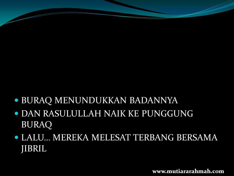 BURAQ MENUNDUKKAN BADANNYA DAN RASULULLAH NAIK KE PUNGGUNG BURAQ LALU… MEREKA MELESAT TERBANG BERSAMA JIBRIL www.mutiararahmah.com