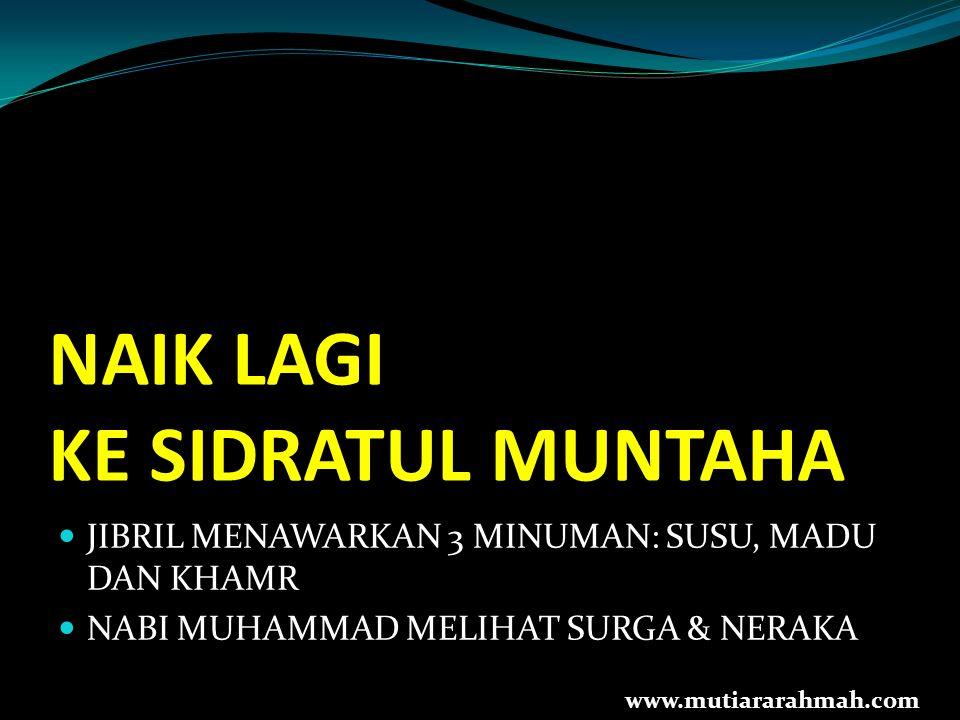 NAIK LAGI KE SIDRATUL MUNTAHA JIBRIL MENAWARKAN 3 MINUMAN: SUSU, MADU DAN KHAMR NABI MUHAMMAD MELIHAT SURGA & NERAKA www.mutiararahmah.com