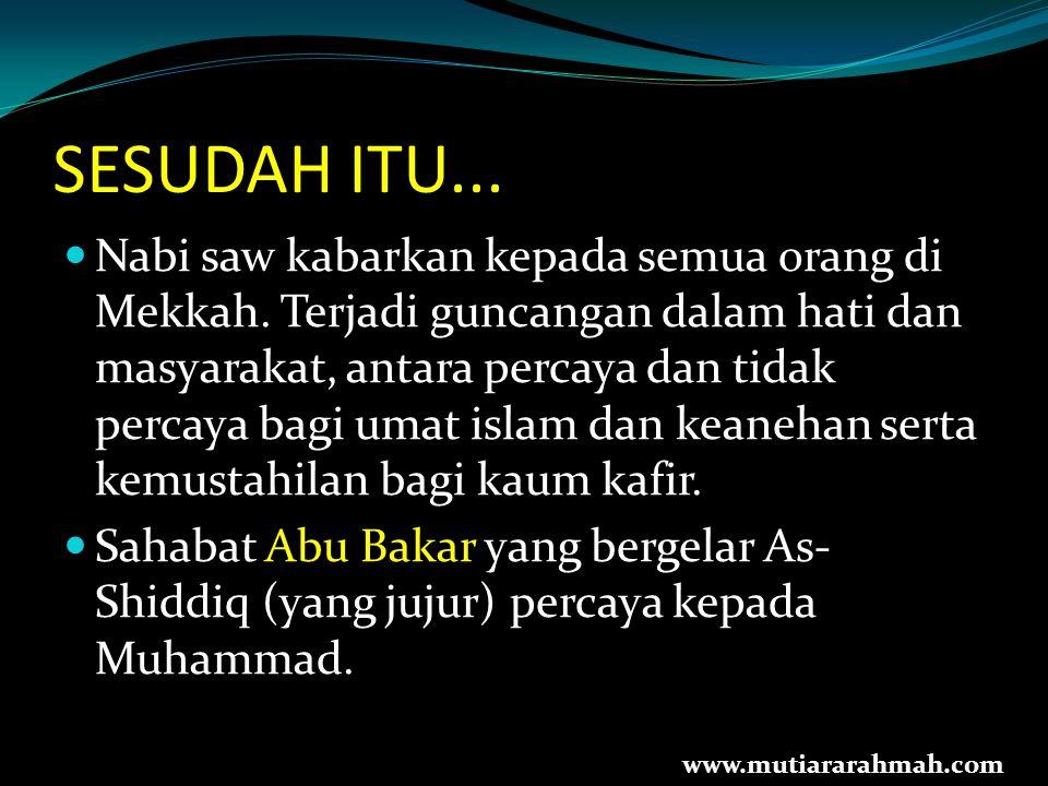 SESUDAH ITU... Nabi saw kabarkan kepada semua orang di Mekkah. Terjadi guncangan dalam hati dan masyarakat, antara percaya dan tidak percaya bagi umat