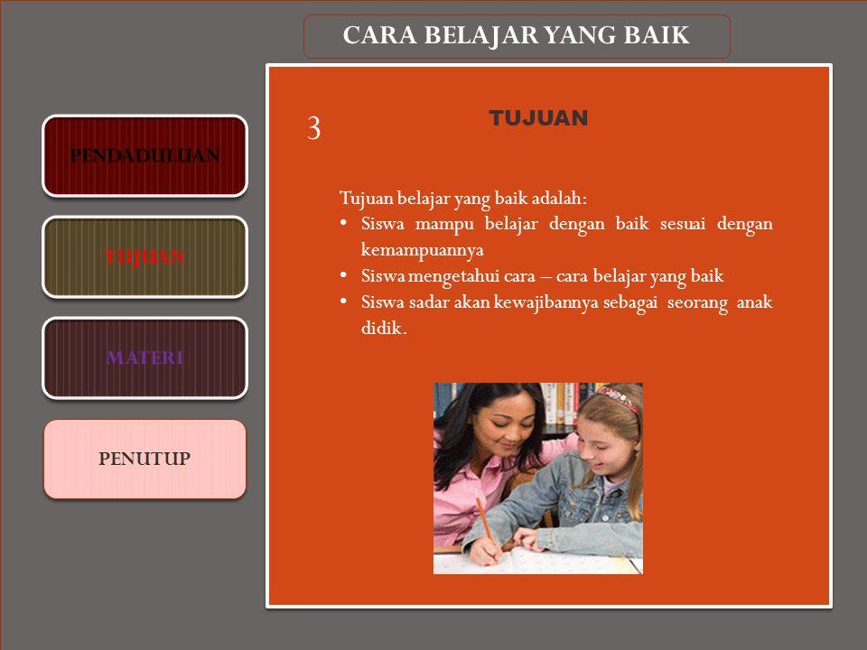 PENUTUP CARA BELAJAR YANG BAIK 3 TUJUAN Tujuan belajar yang baik adalah: Siswa mampu belajar dengan baik sesuai dengan kemampuannya Siswa mengetahui c