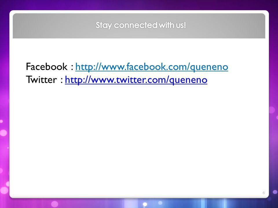 Facebook : http://www.facebook.com/queneno Twitter : http://www.twitter.com/quenenohttp://www.twitter.com/queneno 6