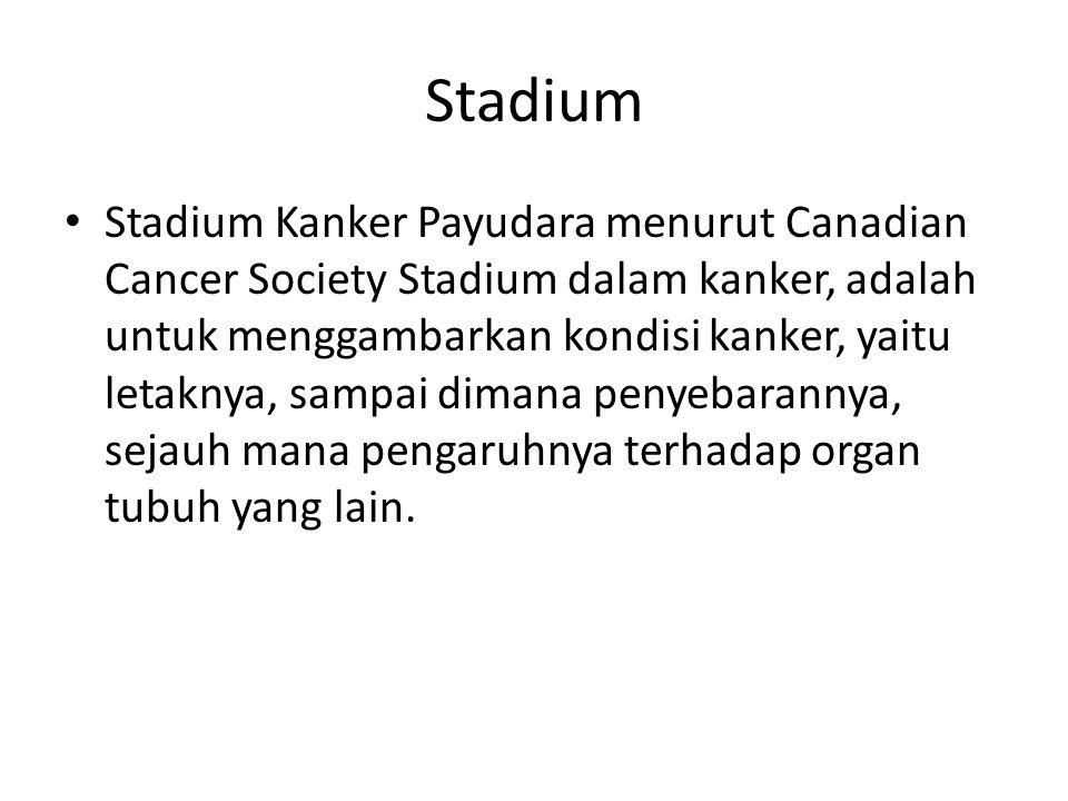 Stadium Stadium Kanker Payudara menurut Canadian Cancer Society Stadium dalam kanker, adalah untuk menggambarkan kondisi kanker, yaitu letaknya, sampa