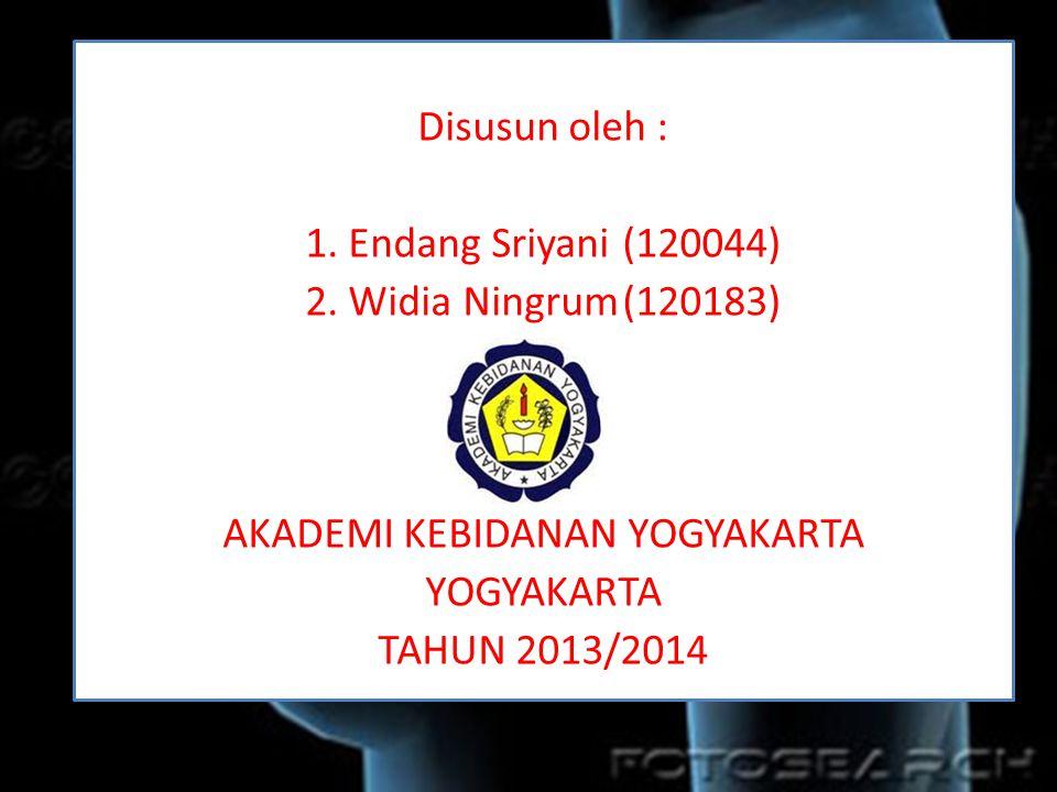 Disusun oleh : 1. Endang Sriyani(120044) 2. Widia Ningrum(120183) AKADEMI KEBIDANAN YOGYAKARTA YOGYAKARTA TAHUN 2013/2014