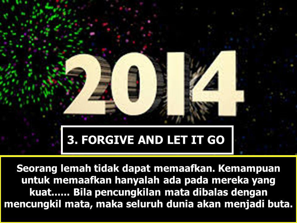 Seorang lemah tidak dapat memaafkan. Kemampuan untuk memaafkan hanyalah ada pada mereka yang kuat...... Bila pencungkilan mata dibalas dengan mencungk