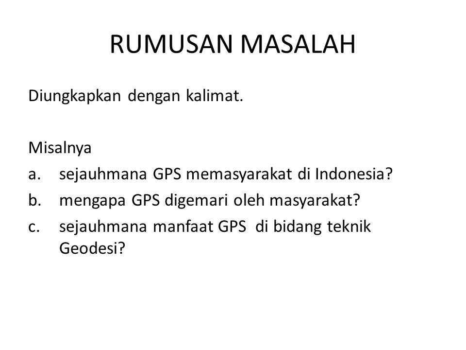 Diungkapkan dengan kalimat.Misalnya a.sejauhmana GPS memasyarakat di Indonesia.