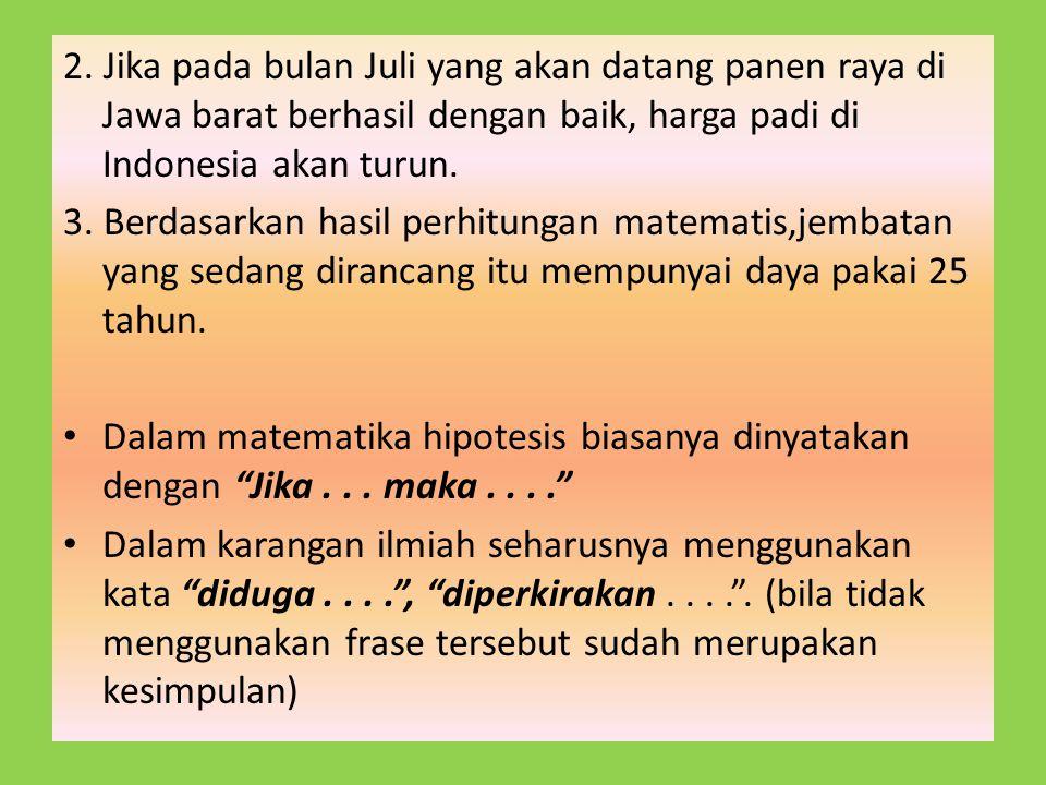2. Jika pada bulan Juli yang akan datang panen raya di Jawa barat berhasil dengan baik, harga padi di Indonesia akan turun. 3. Berdasarkan hasil perhi