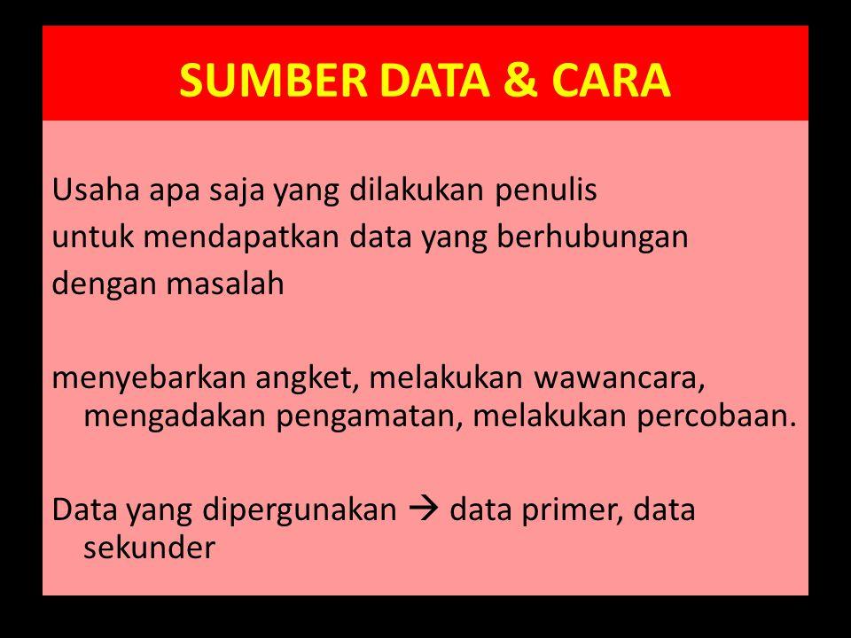 SUMBER DATA & CARA Usaha apa saja yang dilakukan penulis untuk mendapatkan data yang berhubungan dengan masalah menyebarkan angket, melakukan wawancara, mengadakan pengamatan, melakukan percobaan.