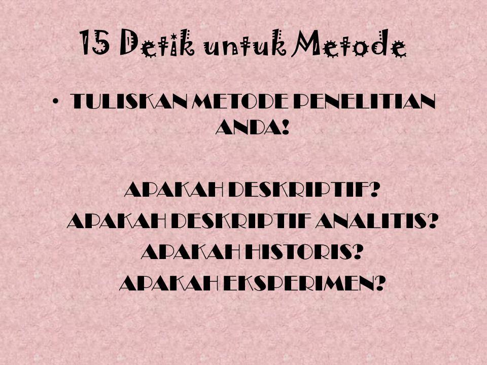 15 Detik untuk Metode TULISKAN METODE PENELITIAN ANDA.