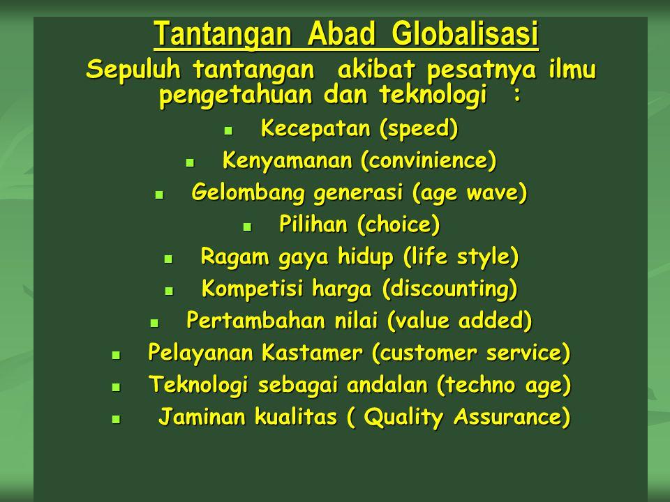 Tantangan Abad Globalisasi Tantangan Abad Globalisasi Sepuluh tantangan akibat pesatnya ilmu pengetahuan dan teknologi : Kecepatan (speed) Kecepatan (