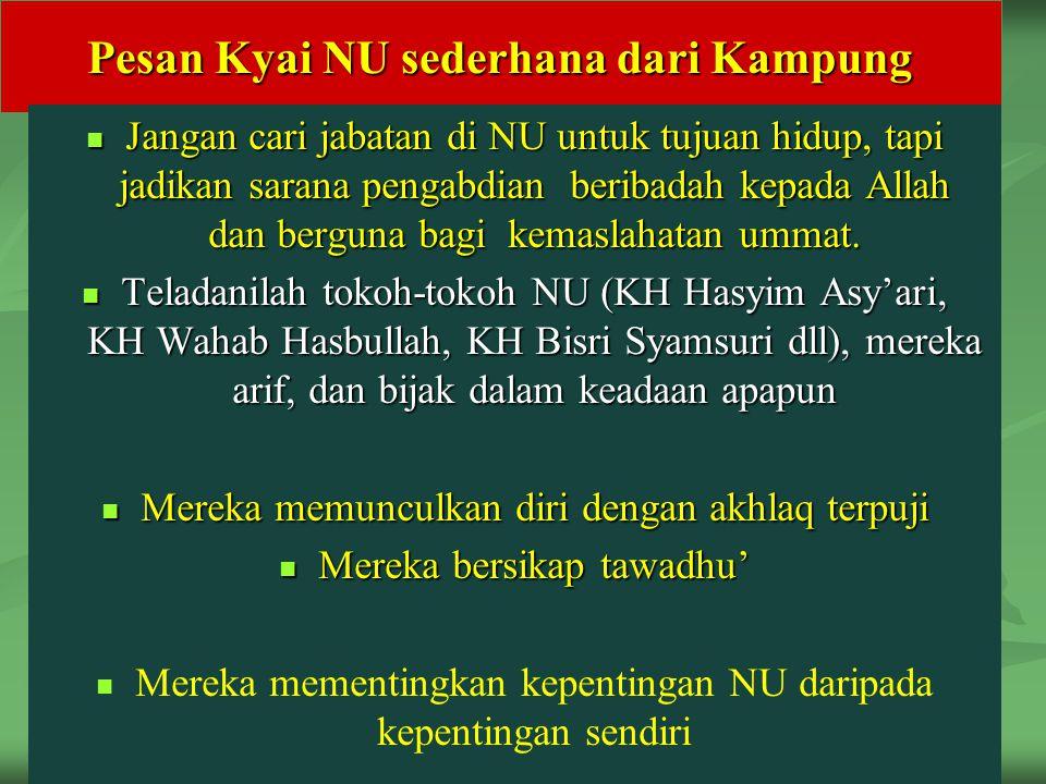 44 Pesan Kyai NU sederhana dari Kampung Jangan cari jabatan di NU untuk tujuan hidup, tapi jadikan sarana pengabdian beribadah kepada Allah dan bergun