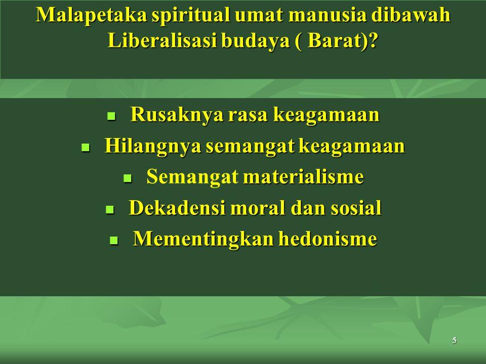 5 Malapetaka spiritual umat manusia dibawah Liberalisasi budaya ( Barat)? Rusaknya rasa keagamaan Rusaknya rasa keagamaan Hilangnya semangat keagamaan