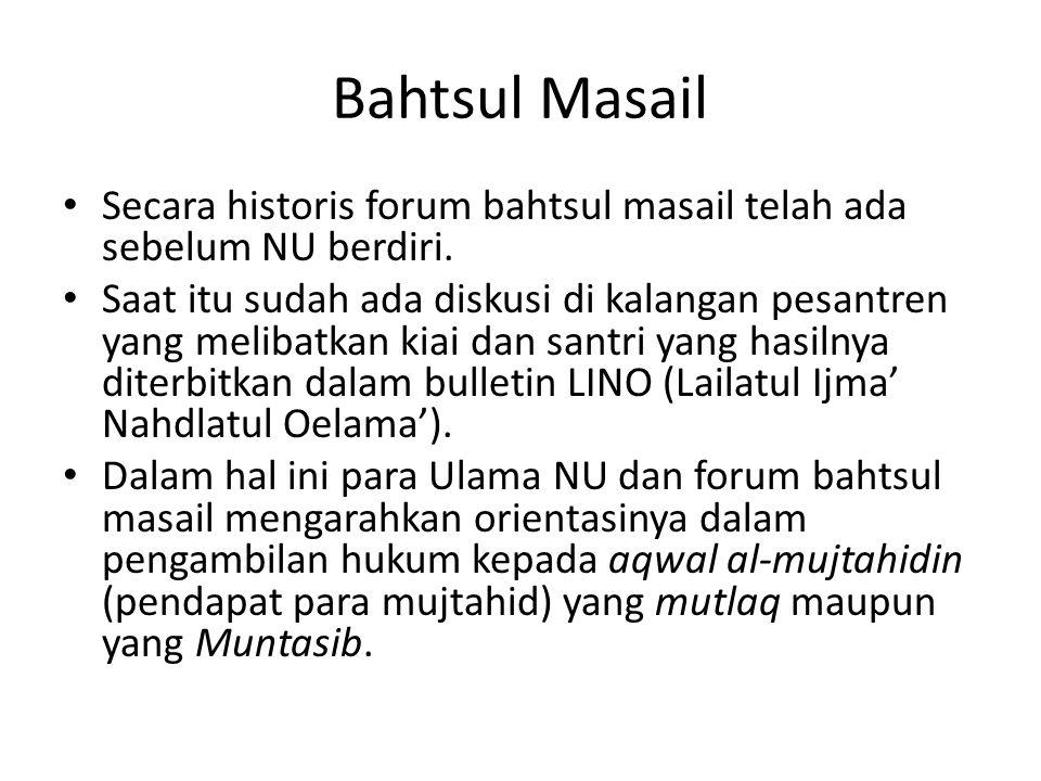 Bahtsul Masail Secara historis forum bahtsul masail telah ada sebelum NU berdiri. Saat itu sudah ada diskusi di kalangan pesantren yang melibatkan kia