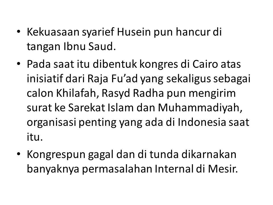 Kekuasaan syarief Husein pun hancur di tangan Ibnu Saud. Pada saat itu dibentuk kongres di Cairo atas inisiatif dari Raja Fu'ad yang sekaligus sebagai