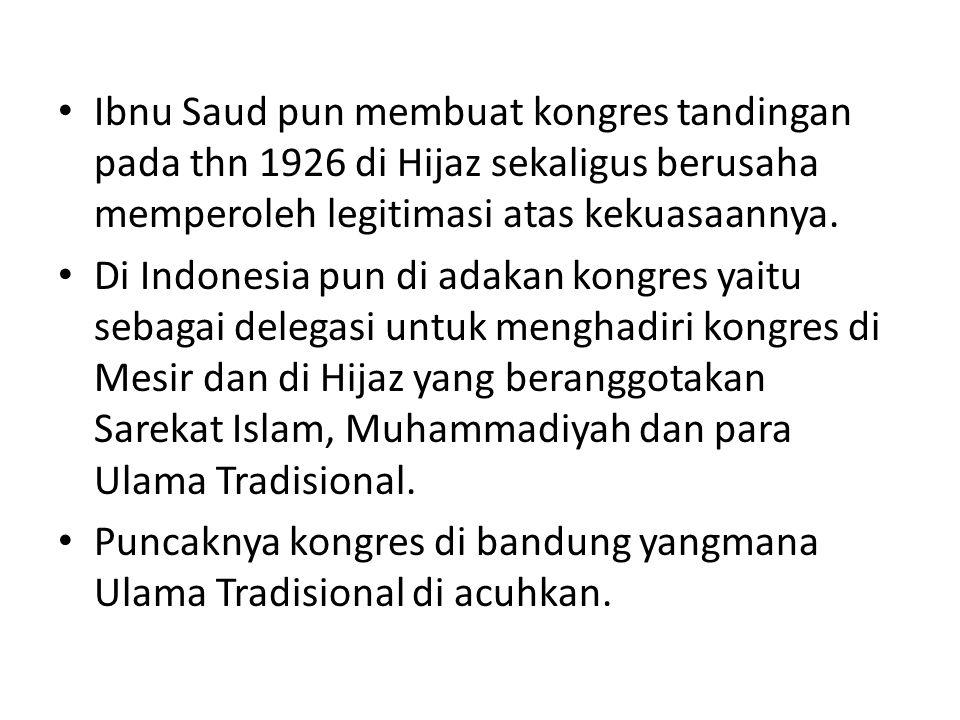Ibnu Saud pun membuat kongres tandingan pada thn 1926 di Hijaz sekaligus berusaha memperoleh legitimasi atas kekuasaannya. Di Indonesia pun di adakan