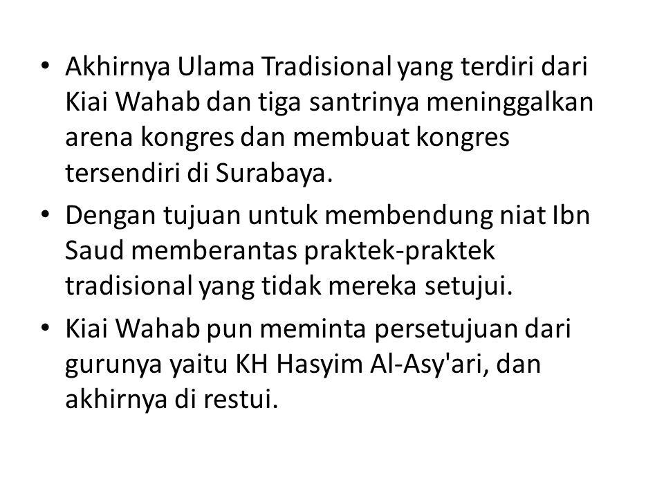 Akhirnya Ulama Tradisional yang terdiri dari Kiai Wahab dan tiga santrinya meninggalkan arena kongres dan membuat kongres tersendiri di Surabaya. Deng
