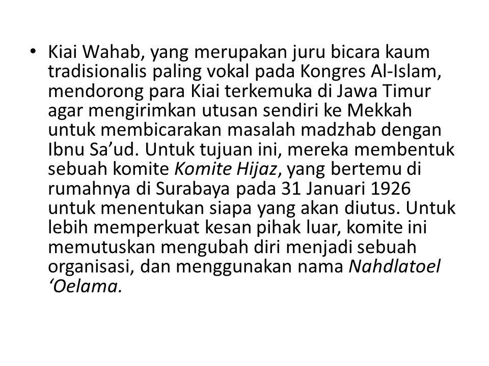 Kiai Wahab, yang merupakan juru bicara kaum tradisionalis paling vokal pada Kongres Al-Islam, mendorong para Kiai terkemuka di Jawa Timur agar mengiri