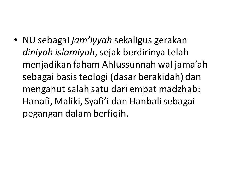 NU sebagai jam'iyyah sekaligus gerakan diniyah islamiyah, sejak berdirinya telah menjadikan faham Ahlussunnah wal jama'ah sebagai basis teologi (dasar berakidah) dan menganut salah satu dari empat madzhab: Hanafi, Maliki, Syafi'i dan Hanbali sebagai pegangan dalam berfiqih.