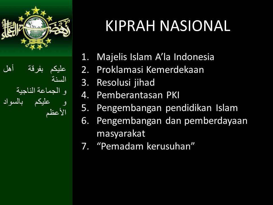 KIPRAH NASIONAL 1.Majelis Islam A'la Indonesia 2.Proklamasi Kemerdekaan 3.Resolusi jihad 4.Pemberantasan PKI 5.Pengembangan pendidikan Islam 6.Pengemb