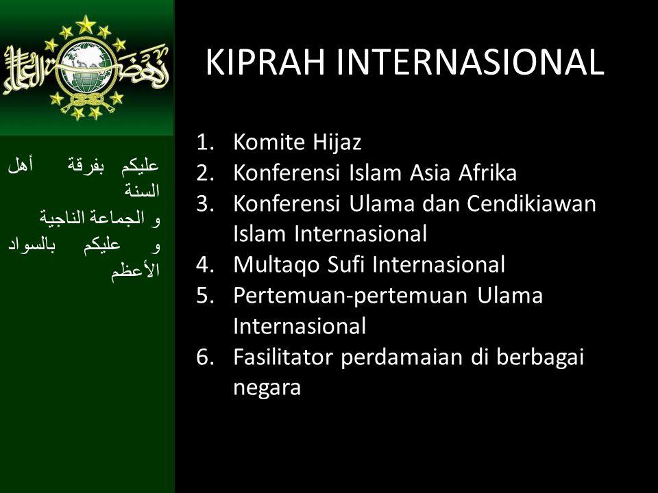 KIPRAH INTERNASIONAL 1.Komite Hijaz 2.Konferensi Islam Asia Afrika 3.Konferensi Ulama dan Cendikiawan Islam Internasional 4.Multaqo Sufi Internasional