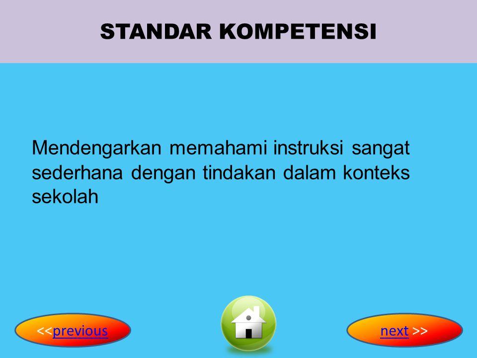 STANDAR KOMPETENSI Mendengarkan memahami instruksi sangat sederhana dengan tindakan dalam konteks sekolah <<previouspreviousnextnext >>