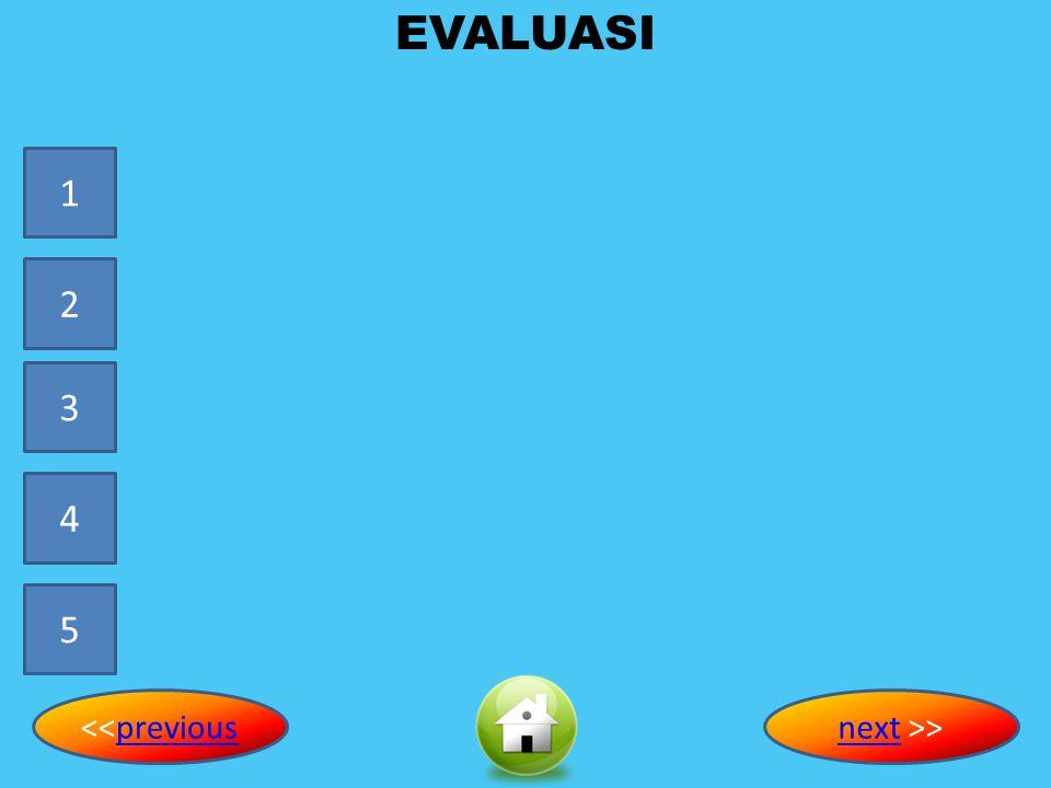 EVALUASI 1 2 3 4 5 <<previousnext >>