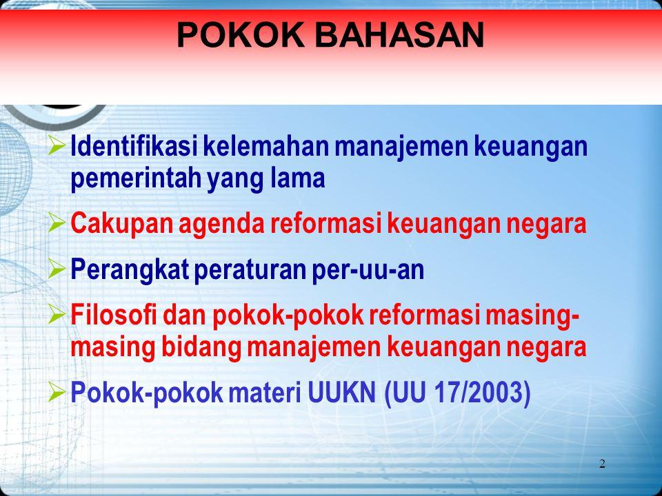 2 POKOK BAHASAN  Identifikasi kelemahan manajemen keuangan pemerintah yang lama  Cakupan agenda reformasi keuangan negara  Perangkat peraturan per-